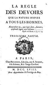 """""""La"""" Regle Des Devoirs Que La Nature Inspire A Tous Les Hommes: Volume3"""
