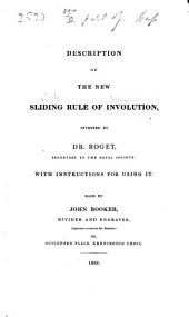 Description of the New Sliding Rule of Involution: Invented by Dr. Roget, Secretary of the Royal Society ; with Instructions for Using it ; Made by John Rooker, Divider and Engraver