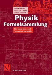 Physik Formelsammlung: Für Ingenieure und Naturwissenschaftler