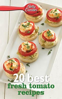 Betty Crocker 20 Best Fresh Tomato Recipes PDF