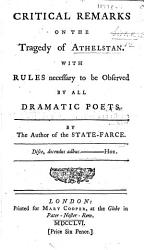 Critical Remarks on the Tragedy of Athelstan  With Rules Necessary to be Observed by All Dramatic Poets  By the Author of The State farce PDF