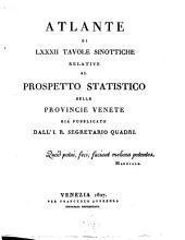 Atlante di 82 tavole sinottiche relative al prospetto statistico delle provincie venete già pubblicato dall'I.R. segretario Quadri