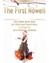 The First Nowell Pure Sheet Music Duet for Violin and French Horn, Arranged by Lars Christian Lundholm