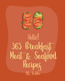 Hello! 365 Breakfast Meat & Seafood Recipes