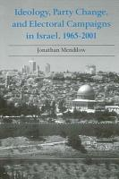 Ideology  Party Change  and Electoral Campaigns in Israel  1965 2001 PDF