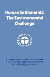 Human Settlements: The Environmental Challenge: A Compendium of United Nations Papers Prepared for the Stockholm Conference on the Human Environment 1972