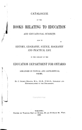 Catalogue of the Books Relating to Education and Educational Subjects: Also to History, Geography, Science, Biography and Practical Life in the Library of the Education Department for Ontario