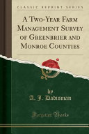 A Two-Year Farm Management Survey of Greenbrier and Monroe Counties (Classic Reprint)