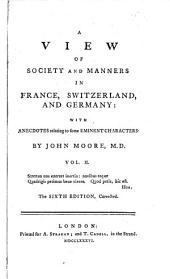 A View of Society and Manners in France, Switzerland, and Germany:: With Anecdotes Relating to Some Eminent Characters, Volume 2