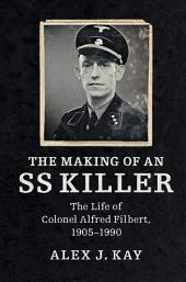 The Making of an SS Killer: The Life of Colonel Alfred Filbert, 1905–1990