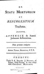 De statu mortuorum et resurgentium tractatus: Adjicitur, appendix de futurâ Judaeorum restauratione. Nunc primum evulgata