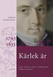 Kärlek är: Carl Jonas Love Almqvists författarliv 1793-1833