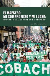 EL MAESTRO: MI COMPROMISO Y MI LUCHA: HISTORIA DEL SUTCOBACH GUERRERO
