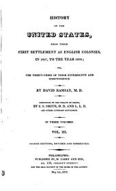 History of the United States,: From Their First Settlement as English Colonies, in 1607, to the Year 1808; Or, the Thirty-third of Their Sovereignty and Independence, Volume 3