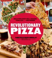 Revolutionary Pizza: Bold Pies that Will Change Your Life...and Dinner