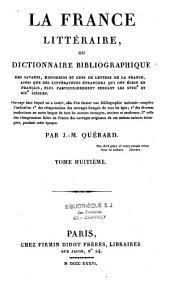 La France littéraire ou dictionnaire bibliographique des savants, historiens et gens de lettres de la France, ainsi que les littérateurs étrangers qui ont écrit en français, plus particulièrement: pendant les XVIIIè et XIXè siècles, Volume5