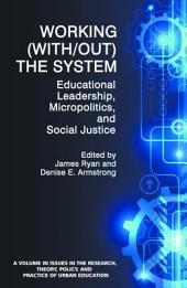 Working (With/out) the System: Educational Leadership, Micropolitics and Social Justice