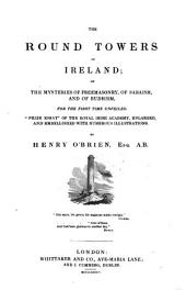 "The Round Towers Of Ireland; Or The Mysteries Of Freemasonry, Of Sabaism And Of Budhism, For The First Time Unveiled. ""Prize Essay"" Of The Royal Irish Academy, Enlarged, And Embellished With Numerous Illustrations"