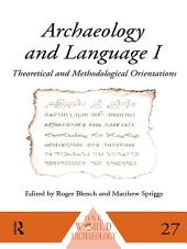 Archaeology and Language I: Theoretical and Methodological Orientations