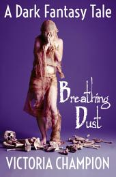 Breathing Dust: A Dark Fantasy Tale