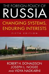 The Foreign Policy of Russia: Changing Systems, Enduring Interests