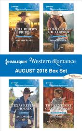 Harlequin Western Romance August 2016 Box Set: A Bull Rider's Pride\Texas Rebels: Phoenix\Courted by the Cowboy\The Kentucky Cowboy's Baby