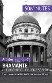 Bramante et l'architecture renaissante: L'art de ressusciter le classicisme antique
