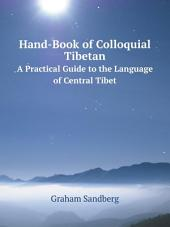 Hand-book of Colloquial Tibetan: A Practical Guide to the Language of Central Tibet ...