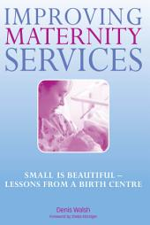 Improving Maternity Services: The Epidemiologically Based Needs Assessment Reviews, Volume 2
