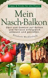 Mein Nasch-Balkon: Obst und Gemüse auf Balkon und Terrasse erfolgreich anbauen und genießen