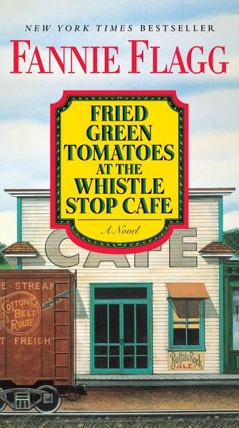 Download Fried Green Tomatoes at the Whistle Stop Cafe Book