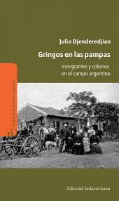 Gringos en las pampas: Inmigrantes y colonos en el campo argentino