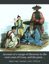 Account of a Voyage of Discovery to the West Coast of Corea, and the Great Loo-Choo Island: With an Appendix, Containing Charts, and Various Hydrographical and Scientific Notices