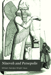 Nineveh and Persepolis: An Historical Sketch of Ancient Assyria and Persia, with an Account of Recent Researches in Those Countries
