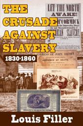 The Crusade Against Slavery: 1830-1860