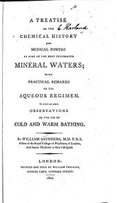 A Treatise on the Chemical History and Medical Powers of Some of the Most Celebrated Mineral Waters: With Practical Remarks on the Aqueous Regimen. To which are Added, Observations on the Use of Cold and Warm Bathing