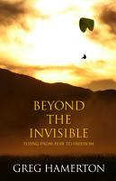 Beyond The Invisible  Flying From Fear to Freedom  PDF