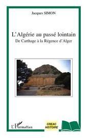 L'Algérie au passé lointain de Carthage à la régence d'Alger