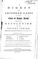 A Digest of Adjudged Cases in the Court of King s Bench  from the Revolution to the Present Period  Alphabetically Arranged Under the Different Heads of Practice      By a Gentleman of Lincoln s Inn PDF