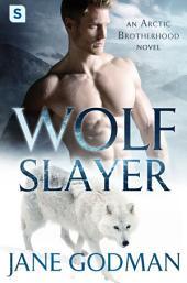 Wolf Slayer: A Shifter Romance (Arctic Brotherhood, Book 4)