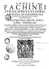 Andreae Fachinei,... Controversiarum juris tomi tres, nunc primum uno volumine editi...