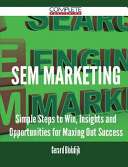Sem Marketing   Simple Steps to Win  Insights and Opportunities for Maxing Out Success PDF