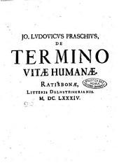 De termino vitæ humanæ. Jo. Ludouicus Praschius