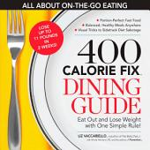 The 400 Calorie Fix Dining Guide: Eat Out and Lose Weight with One Simple Rule!