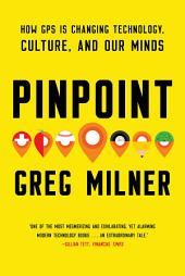 Pinpoint: How GPS is Changing Technology, Culture, and Our Minds