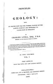 Principles of Geology: Being an Inquiry how Far the Former Changes of the Earth's Surface are Referable to Causes Now in Operation, Volume 1