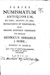 Series numismatum antiquorum, ex auro [...] Romanorum et Græcorum, quæ [...] congessit [...] Henricus Adrianus à Mark [...]. Quae venum exponuntur: Volume 1