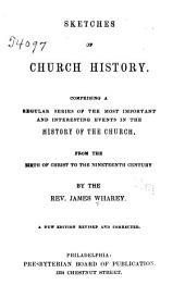 Sketches of Church History: Comprising a Regular Series of the Most Important and Interesting Events in the History of the Church, from the Birth of Christ to the Nineteenth Century