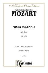 Missa Solemnis in C Major, K. 337: For SATB Solo, SATB Chorus/Choir and Orchestra with Latin Text (Choral Score)