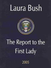 Laura Bush: The Report to the First Lady 2005